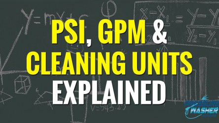 A Simple Guide to PSI, GPM and Cleaning Units
